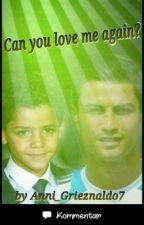 Can you love me again??~ Cristiano Ronaldo by Anni_Grieznaldo7
