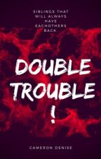Double Trouble ! by CammLow