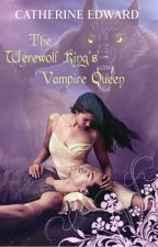 The Werewolf King's Vampire Queen ✔ by Catherine_Edward