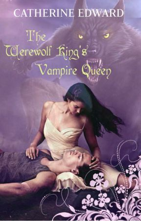 The Werewolf King's Vampire Queen by Catherine_Edward