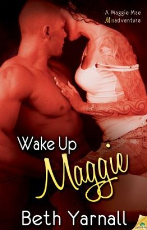 Wake Up Maggie (A Maggie Mae Misadventure #1) by BethYarnall