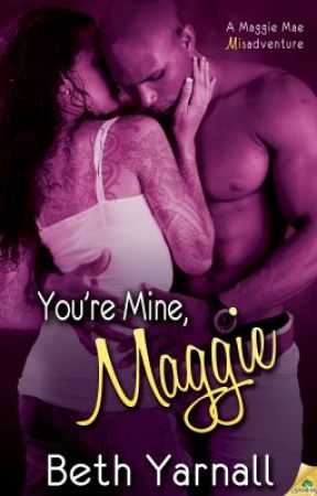 You're Mine, Maggie (A Maggie Mae Misadventure #2) by BethYarnall