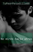 No mires hacia atrás (Gay/Homosexual) by TuPeorPesadilla88