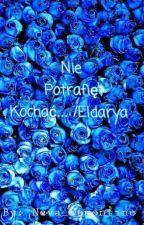 Nie potrafię kochać.../Eldarya *ZAWIERA BŁĘDY, NIE POPRAWIONE* by Neva_Demontine