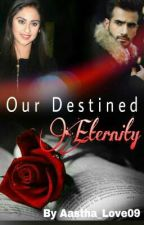 OUR DESTINED ETERNITY💗💗💗 by AasthaIcha