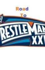 Road To WrestleMania (WWE Fan fic)ON HOLD by B_Lynn_Steele