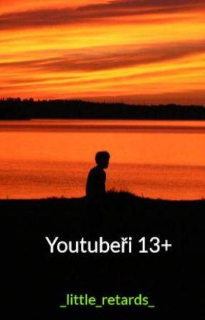 Youtubeři 13+ by _little_retards_