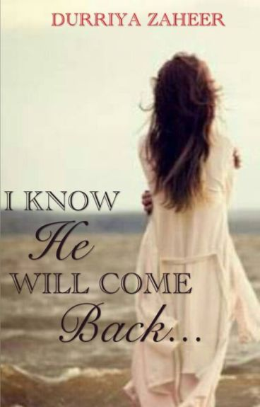 I know, he will come back by durriza