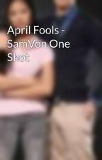 April Fools - SamVon One Shot by AudreyGarcia