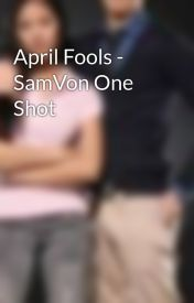 April Fools - SamVon One Shot by AudreyGarcia