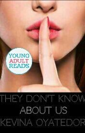 They Don't Know About Us (On Swoonreads) by KevinaOyatedor