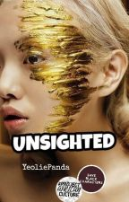 UNSIGHTED by YeoliePanda