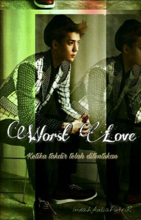 Worst Love [EXO Imagine Series] by LeeIndah7