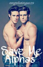 Save Me Alphas by angelwings629