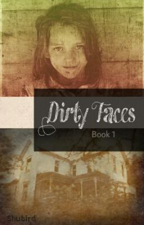 Dirty Faces- Book 1 by Shubird