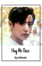 Hug Me Once [Park Chanyeol, Park Jihoon, Kim Jieun(OC)] by xocheesexo