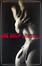One Shots-(Literotica) by mysterygirl0314