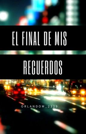El final de mis recuerdos by orlandom_2329