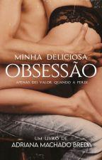Minha deliciosa obsessão by AdrianamachadoBreda