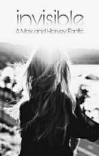 Invisible (A Max and Harvey Fanfiction) Discontinued  by Lee_92403