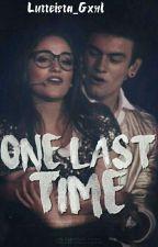 ONE LAST TIME  |AGUSLINA| by Lutteista_Gxrl