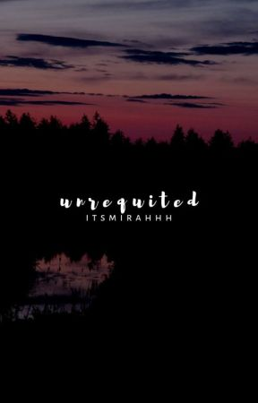 unrequited || poetry by itsmirahhh