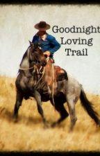 Goodnight-Loving Trail by hatch87