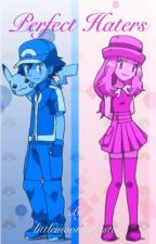 Perfect Haters (An Amourshipping Story) by littlemoonlightstar