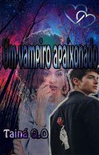 Um Vampiro Apaixonado (Terminada ) by TainaOnezio