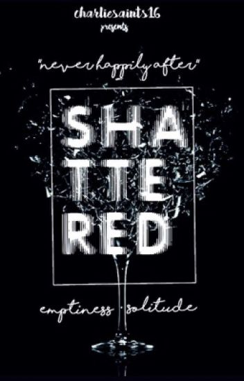 S H A T T E R E D [Completed]✔️