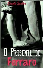 O Presente de Ferraro (Completo) by sheylaoliversantos