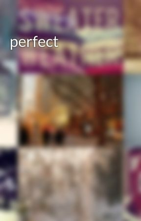perfect by beatifullharold