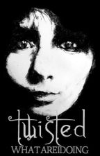 Twisted: A Collection of Short Horror Stories by WhatAreIDoing