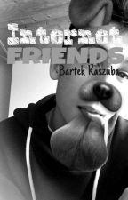 Internet Friends   Bartek Kaszuba ✔ by hiplikeania_xx
