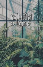 Build a home | Nygmobblepot by helplessheartbroken