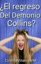 ¿El regreso del Demonio Collins? Error. Buscarla En Mi Perfil.  by CinthiaVillarrealM