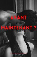 Avant ou maintenant ? (Tome 3) #Wattys2017 by OceaneMaudhuy