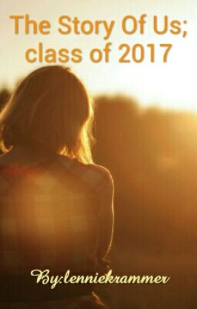 The Story Of Us; class of 2017 by lenniekrammer