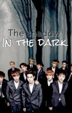 [COMPLETE] The shadow in the dark I (EXO FANFICTION) by Aniseuchan