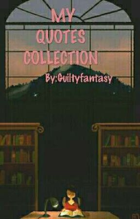 My Quotes Collection  by Guiltyfantasy