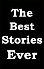 The Best Stories Ever by fullofinsanity