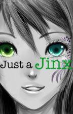 Just a jinx by JinxJinxJinxi