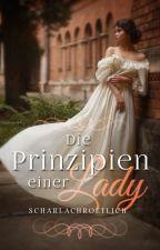 Die Prinzipien einer Lady #wattys2018 #Lichteraward2017 by scharlachroetlich