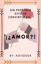 Amor?! (Capricornio×Escorpio) by AdisDusk