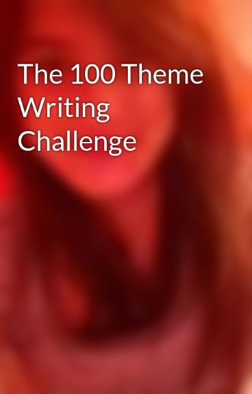 The 100 Theme Writing Challenge by Torched