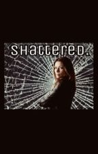 Shattered  by carlafanx