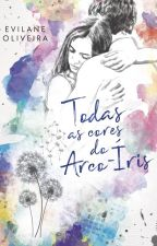 Todas As Cores Do Arco-íris by EvilaneOliveira