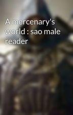 A mercenary's world : sao male reader by Mystien