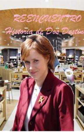 REENCUENTRO: HISTORIA DE DOS DESTINOS by OctavioDeLeon7