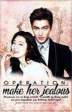 OPERATION: Make Her Jealous [REVISING] by maricrisvm
